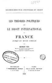 Les théories politiques et le droit international en France jusqu'au XVIIIe siècle