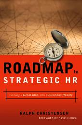 Roadmap to Strategic HR: Turning a Great Idea Into a Business Reality