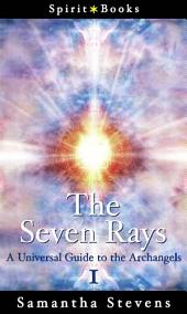 The Seven Rays: A Universal Guide to the Archangels