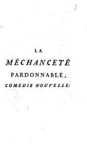 La Méchancete Pardonnable: Comédie De Societé, En deux Actes & en Vers libres