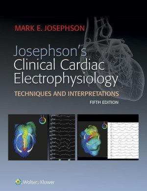 Josephson's Clinical Cardiac Electrophysiology