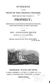 Evidence of the Truth of the Christian Religion: Derived from the Literal Fulfilment of Prophecy : Particularly as Illustrated by the History of the Jews, and by the Discoveries of Recent Travellers