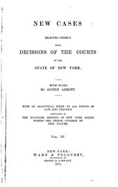 New Cases: Selected Chiefly from Decisions of the Courts of the State of New York, Volume 4