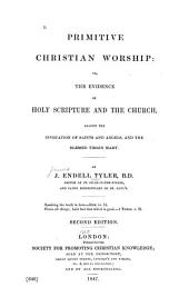 Primitive Christian Worship: Or, The Evidence of Holy Scripture and the Church, Against the Invocation of Saints and Angels, and the Blessed Virgin Mary