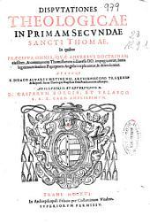 Disputationes theologicae in primam secundae Sancti Thomae in quibus praecipua omnia, quae adversus doctrinam ...