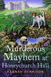 Murderous Mayhem at Honeychurch Hall: A Honeychurch Hall Mystery