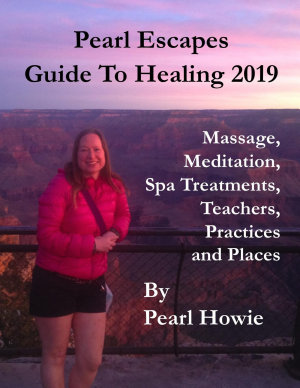 Pearl Escapes Guide to Healing 2019   Massage  Meditation  Spa Treatments  Teachers  Practices and Places