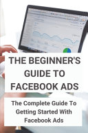 The Beginner s Guide To Facebook Ads PDF