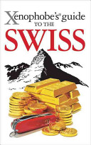The Xenophobe s Guide to the Swiss
