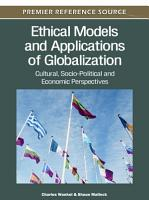 Ethical Models and Applications of Globalization  Cultural  Socio Political and Economic Perspectives PDF