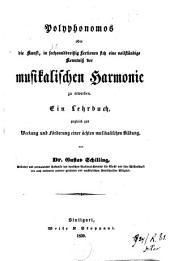 Polyphonomos oder die Kunst, in sechsunddreissig Lectionen sich eine vollständige Kenntniss der musikalischen Harmonie zu erwerben: ein Lehrbuch, zugleich zur Weckung und Förderung einer ächten musikalischen Bildung