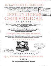 D. Laurentii Heisteri ... institutiones chirurgicae ...: opus quadraginta fere annorum ; nunc ... inexterorum gratiam latine ... longe auctius atque emendatius publicatum, Volume 2