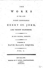 The Works of the Late Right Honorable Henry St. John, Lord Viscount Bolingbroke ... Published by David Mallet ..