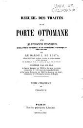 Recueil des traités de la Porte ottomane avec les puissance étrangères: depuis le premier traité conclu, en 1536, entre Suléyman I et François I jusqu'à nos jours, Volume5