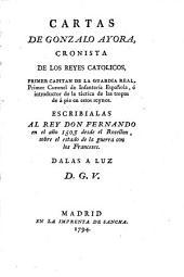 Cartas de Gonzalo Ayora: Escribiales al rey don Fernando en el año 1503 desde el Rosellon, sobre el estado de la guerra con los Franceses