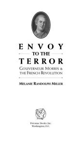 Envoy to the Terror: Gouverneur Morris & the French Revolution
