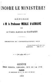 Encore le Ministère!: réponse à M. le Professeur Merle d'Aubigné