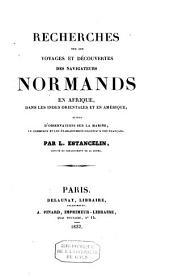 Recherches sur les voyages et découvertes des navigateurs Normands en Afrique: dans les Indes Orientales et en Amérique ...