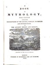A Book of Mythology for Youth: Containing Descriptions of the Deities, Temples Sacrifices and Superstitions of the Ancient Greeks and Romans : Adapted to the Use of Schools