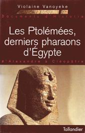Les Ptolémées, derniers pharaons d'Egypte: D'Alexandre à Cléopâtre