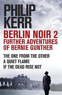 Berlin Noir 2  Further Adventures of Bernie Gunter
