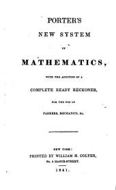 Porter's New System of Mathematics: With the Addition of a Complete Ready Reckoner, for the Use of Farmers, Mechanics, &c