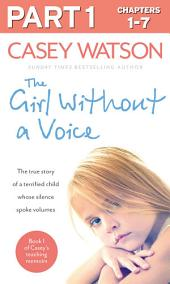 The Girl Without a Voice: Part 1 of 3: The true story of a terrified child whose silence spoke volumes
