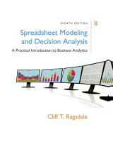 Spreadsheet Modeling   Decision Analysis  A Practical Introduction to Business Analytics PDF