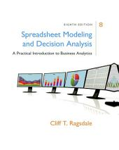 Spreadsheet Modeling & Decision Analysis: A Practical Introduction to Business Analytics: Edition 8
