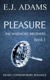 Pleasure: The Whitmore Brothers Book 1
