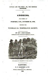 Putnam and the wolf, or, the monster destroyed: an address delivered at Pomfret, Con., October 28, 1829, before the Windham Co. Temperance Society