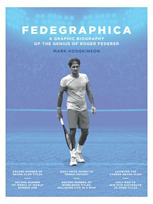 Fedegraphica  A Graphic Biography of the Genius of Roger Federer PDF