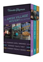 The Amish Village Mystery Collection: Murder Simply Brewed, Murder Tightly Knit, Murder Freshly Baked
