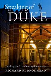 Speaking of Duke: Leading the Twenty-First-Century University