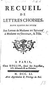 Recueil de Lettres choisies pour servir de suite aux Lettres de Madame de Sévigné. [Edited by D. M. de Perrin.]