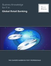 Business Knowledge for IT in Global Retail Banking: The Complete Handbook for IT Professionals