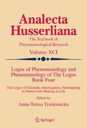 Logos of Phenomenology and Phenomenology of The Logos. Book Four: The Logos of Scientific Interrogation, Participating in Nature-Life-Sharing in Life