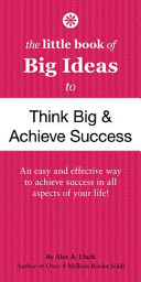 The Little Book of Big Ideas to Think Big and Achieve Success