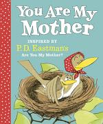 You Are My Mother: Inspired by P. D. Eastman's Are You My Mother?