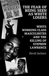 The Fear of Being Seen as White Losers: White working class masculinities and the killing of Stephen Lawrence