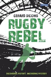 Rugby Rebel: Discovering History - Uncovering Mystery