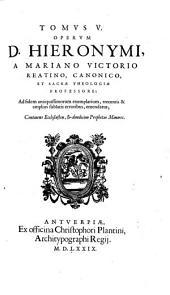Tomvs ... Opervm D. Hieronymi: Continens Ecclesiasten, et duodecim Prophetas Minores, Volume 5