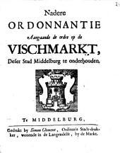 Nadere ordonnantie aangaande de ordre op de vischmarkt, deser stad Middelburg te onderhouden