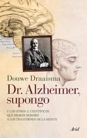 Dr. Alzheimer, supongo: Y los otros 11 científicos que dieron nombre a los trastornos de la mente