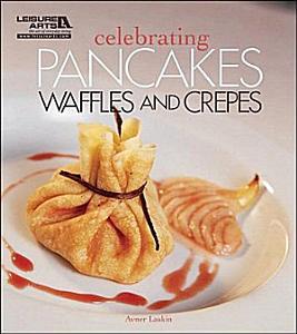 Celebrating Pancakes  Waffles   Cr  pes Book