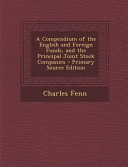 A Compendium of the English and Foreign Funds  and the Principal Joint Stock Companies   Primary Source Edition PDF