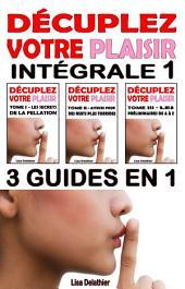 Décuplez votre plaisir – Intégrale 1 – 3 eBooks en 1