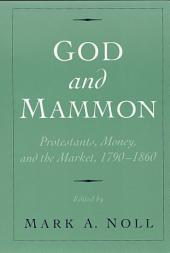God and Mammon: Protestants, Money, and the Market, 1790-1860