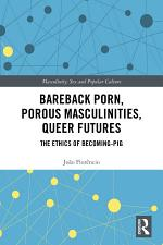 Bareback Porn, Porous Masculinities, Queer Futures