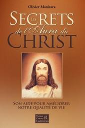 Les secrets de l'aura du Christ: Son aide pour améliorer notre qualité de vie